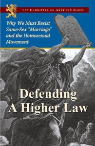 """Defending a Higher Law: Why We Must Resist Same Sex """"Marriage"""" and the Homosexual Movement"""